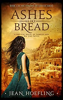 Ashes Like Bread: A Biblical Novel of Lamech and His Two Wives (Thrones of Genesis Series Book 1) by [Jean Hoefling]