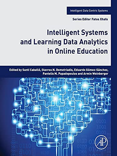 Intelligent Systems and Learning Data Analytics in Online Education (Intelligent Data-Centric Systems: Sensor Collected Intelligence) (English Edition)