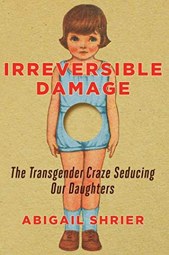Irreversible Damage The Transgender Craze Seducing Our Daughters product image