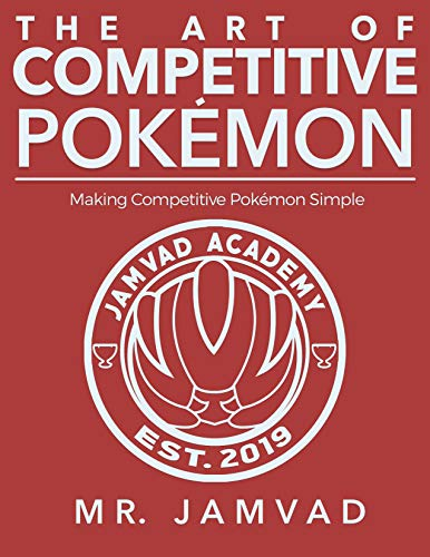 THE ART OF COMPETITIVE POKEMON: Making Competitive Pokemon Simple (English Edition)