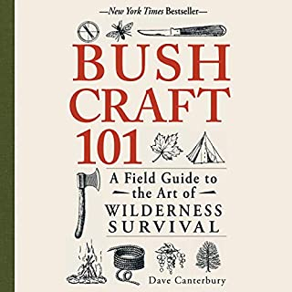 Bushcraft 101     A Field Guide to the Art of Wilderness Survival              By:                                                                                                                                 Dave Canterbury                               Narrated by:                                                                                                                                 Travis Tonn                      Length: 4 hrs and 40 mins     6 ratings     Overall 4.8
