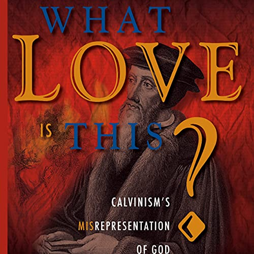 Calvinism: What Love is This? by Dave Hunt Podcast By Dave Hunt cover art