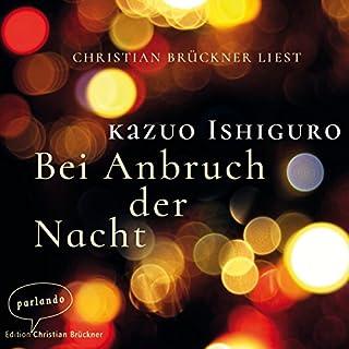 Bei Anbruch der Nacht                   Autor:                                                                                                                                 Kazuo Ishiguro                               Sprecher:                                                                                                                                 Christian Brückner                      Spieldauer: 2 Std. und 2 Min.     34 Bewertungen     Gesamt 4,1