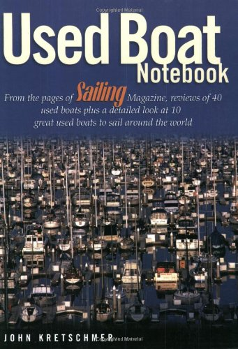 Used Boat Notebook: From the Pages of Sailing Magazine, Reviews of 40 Used Boats Plus a Detailed Look at Ten Great Used Boats to Sail Around the World
