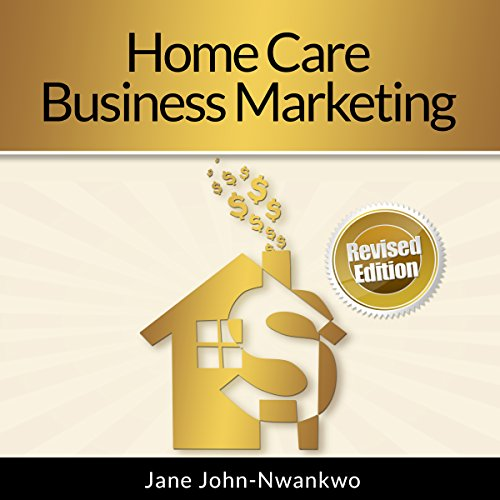 Home Care Business Marketing: Revised Edition                   By:                                                                                                                                 Jane John-Nwankwo RN MSN                               Narrated by:                                                                                                                                 L. David Harris                      Length: 3 hrs and 13 mins     3 ratings     Overall 4.3