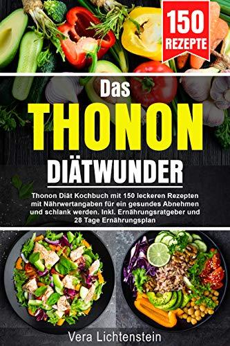 Das Thonon Diätwunder: Thonon Diät Kochbuch mit 150 leckeren Rezepten mit Nährwertangaben für ein gesundes Abnehmen und schlank werden. Inkl. Ernährungsratgeber und 28 Tage Ernährungsplan