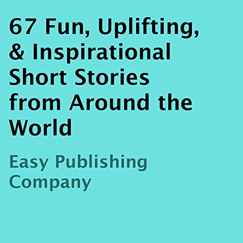 67 Fun, Uplifting, & Inspirational Short Stories from Around the World audiobook cover art