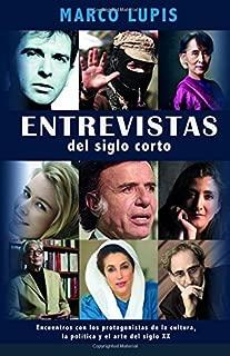 Entrevistas del siglo corto: Encuentros con los protagonistas de la cultura, la política y el arte del siglo XX (Spanish Edition)