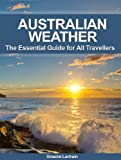 How to Understand Australian Weather: The Essential Guide for all Visitors and Travellers in Australia