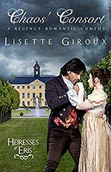 Chaos' Consort: A Regency Romantic Comedy (Heiresses of Eris Book 1) by [LIsette Giroux, Dana Delamar]