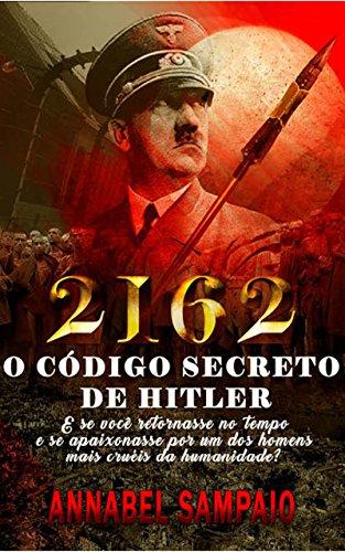 2162 O Código Secreto de Hitler: E se você retornasse no tempo e se apaixonasse por um dos homens mais cruéis da humanidade?