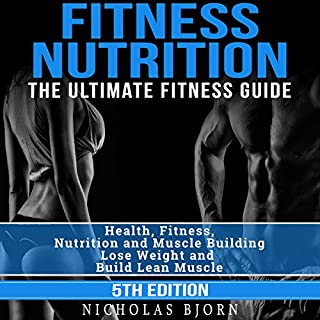Fitness Nutrition: The Ultimate Fitness Guide     Health, Fitness, Nutrition and Muscle Building - Lose Weight and Build Lean Muscle              By:                                                                                                                                 Nicholas Bjorn                               Narrated by:                                                                                                                                 Martin James                      Length: 5 hrs and 25 mins     Not rated yet     Overall 0.0
