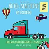 Auto e macchine da colorare dai 2 anni. Libro da colorare per bambini e ragazzi: Camion, aerei, barche e ruspe e più: Colora facile per principianti.
