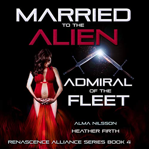Married to the Alien Admiral of the Fleet Audiobook By Alma Nilsson cover art