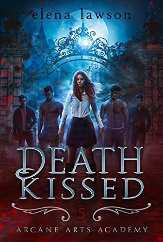 Death Kissed: A Reverse Harem Paranormal Romance (Arcane Arts Academy Book 5) by [Elena Lawson]
