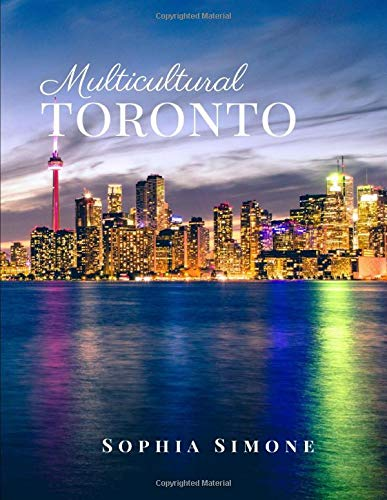 Multicultural Toronto: A Beautiful Picture Book Photography Coffee Table Photobook Travel Tour Guide Book with Photos of the Spectacular Canadian city in North America