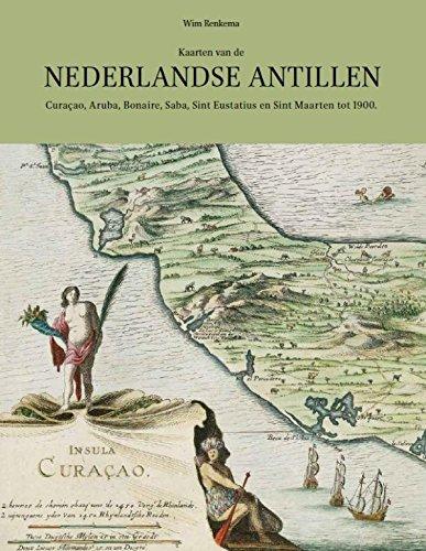 Kaarten van de Nederlandse Antillen: Curaçao, Aruba, Bonaire, Saba, Sint Eustatius en Sint Maarten tot 1900