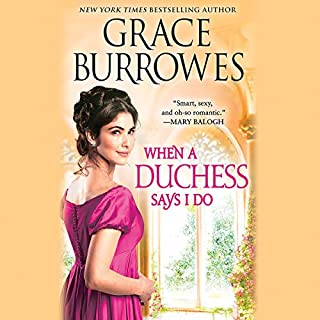When a Duchess Says I Do                   Written by:                                                                                                                                 Grace Burrowes                               Narrated by:                                                                                                                                 James Langton                      Length: 10 hrs and 41 mins     1 rating     Overall 5.0