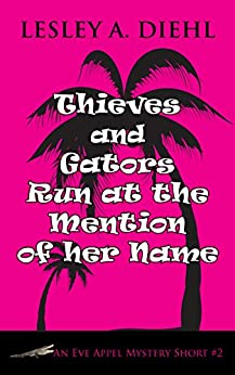 Thieves and Gators Run at the Mention of her Name (An Eve Appel Mystery Short Book 2) by [Lesley A. Diehl]