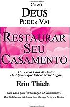 Como Deus Pode e Vai Restaurar Seu Casamento: Um Livro Para Mulheres De Quem Esteve Nesse Lugar! (Portuguese Edition)