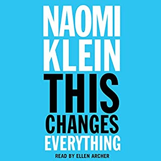 This Changes Everything     Capitalism vs. the Climate              By:                                                                                                                                 Naomi Klein                               Narrated by:                                                                                                                                 Ellen Archer                      Length: 20 hrs and 44 mins     1,237 ratings     Overall 4.5