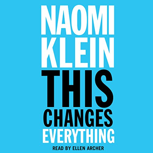 This Changes Everything     Capitalism vs. the Climate              Written by:                                                                                                                                 Naomi Klein                               Narrated by:                                                                                                                                 Ellen Archer                      Length: 20 hrs and 44 mins     25 ratings     Overall 4.2
