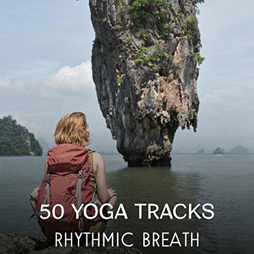50 Yoga Tracks – Rhythmic Breath, Calming Sounds to Breathe Slow, Guided Meditation Techniques, Deep Inhale & Exhale, Balanced Yoga Classes