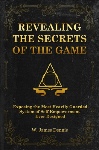 Revealing the Secrets of the Game: Exposing the Most Closely Guarded System of Self-Empowerment Ever Designed
