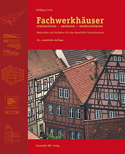 Fachwerkhäuser restaurieren - sanieren - modernisieren.: Materialien und Verfahren für eine dauerhafte Instandsetzung.