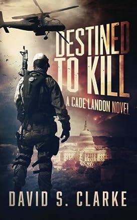 Destined To Kill (A Cade Landon Novel) by David S. Clarke (2015-05-18)