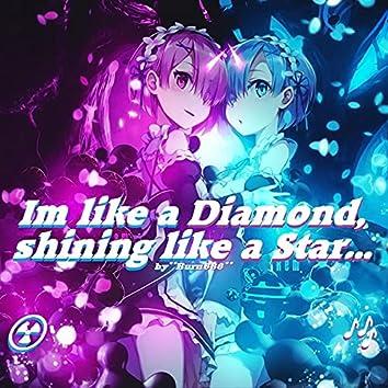 IM LIKE A DIAMOND,SHINING LIKE A STAR