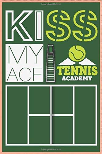 KISS MY ACE! : TENNIS ACADEMY: Nice Tennis Gifts For Her,Tennis Gift For Men and Women Coach, Tennis Birthday Gift Ideas For Men and women Lined Notebook / Journal Gift , 6X9, 120 Pages