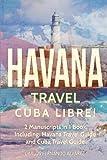 Havana Travel: Cuba Libre! 2 Manuscripts in 1 Book, Including: Havana Travel Guide and Cuba Travel Guide (Volume 4)