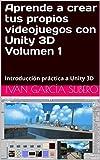 Aprende a crear tus propios videojuegos con Unity 3D Volumen 1: Introducción práctica a Unity 3D