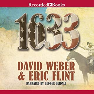 1633                   By:                                                                                                                                 Eric Flint,                                                                                        David Weber                               Narrated by:                                                                                                                                 George Guidall                      Length: 22 hrs and 10 mins     1,037 ratings     Overall 4.4
