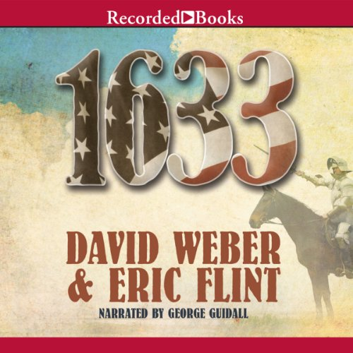 1633                   Written by:                                                                                                                                 Eric Flint,                                                                                        David Weber                               Narrated by:                                                                                                                                 George Guidall                      Length: 22 hrs and 10 mins     3 ratings     Overall 5.0