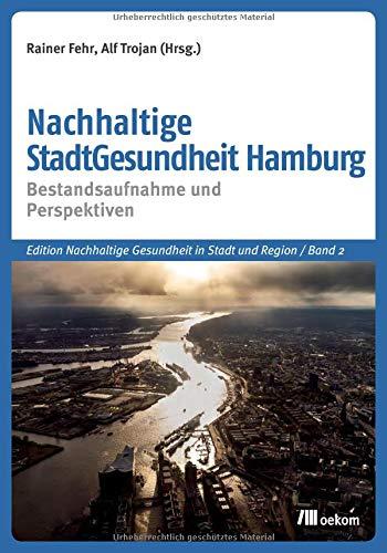 Nachhaltige StadtGesundheit Hamburg: Bestandsaufnahme und Perspektiven (Edition Nachhaltige Gesundheit in Stadt und Region)
