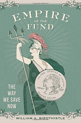 Download Empire of the Fund: The Way We Save Now 0199398569