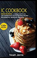IC Cookbook: MEGA BUNDLE - 3 Manuscripts in 1 - 120+ Interstitial Cystitis - friendly recipes including pie, smoothie, pancakes