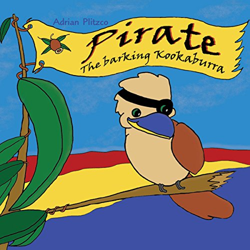 Pirate: The Barking Kookaburra                   By:                                                                                                                                 Adrian Plitzco                               Narrated by:                                                                                                                                 Anne Phelan,                                                                                        Guinevere Spiesberger,                                                                                        Jenny Jarman,                   and others                 Length: 2 hrs and 24 mins     Not rated yet     Overall 0.0