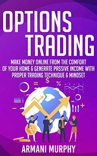 51ekiBjN+xL - Options Trading: Make Money Online From The Comfort of Your Home & Generate Passive Income With Proper Trading Technique & Mindset