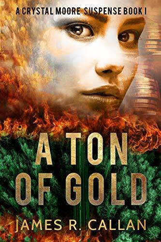 Book: A Ton of Gold (Crystal Moore Suspense Book 1) by James R. Callan