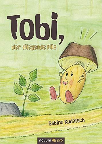 Buchseite und Rezensionen zu 'Tobi, der fliegende Pilz' von Sabine Kodatsch
