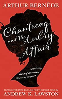 Chantecoq and the Aubry Affair by [Arthur Bernède, Andrew Lawston]