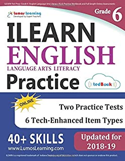 ILEARN Test Prep: Grade 6 English Language Arts Literacy (ELA) Practice Workbook and Full-length Online Assessments: Indiana Learning Evaluation Assessment Readiness Network Study Guide