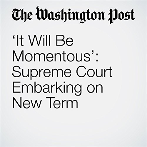 'It Will Be Momentous': Supreme Court Embarking on New Term copertina