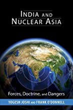 India and Nuclear Asia: Forces, Doctrine, and Dangers (South Asia in World Affairs)