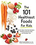 101 Healthiest Foods for Kids: Eat the Best, Feel the Greatest - Healthy Foods for Kids, and Recipes Too!
