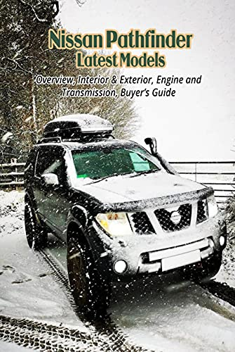 Nissan Pathfinder Latest Models: Overview, Interior & Exterior, Engine and Transmission, Buyer's Guide (English Edition)