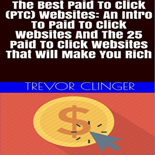 The Best Paid-to-Click (PTC) Websites     An Intro to Paid-to-Click Websites and the 25 Paid-to-Click Websites That Will Make You Rich              De :                                                                                                                                 Trevor Clinger                               Lu par :                                                                                                                                 Trevor Clinger                      Durée : 42 min     Pas de notations     Global 0,0